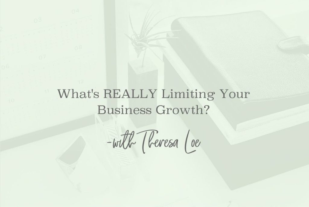 Whats Really Limiting Your Business Growth - www.Theresaloe.com
