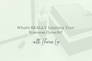 SS 06 Whats Really Limiting Your Business Growth - www.Theresaloe.com