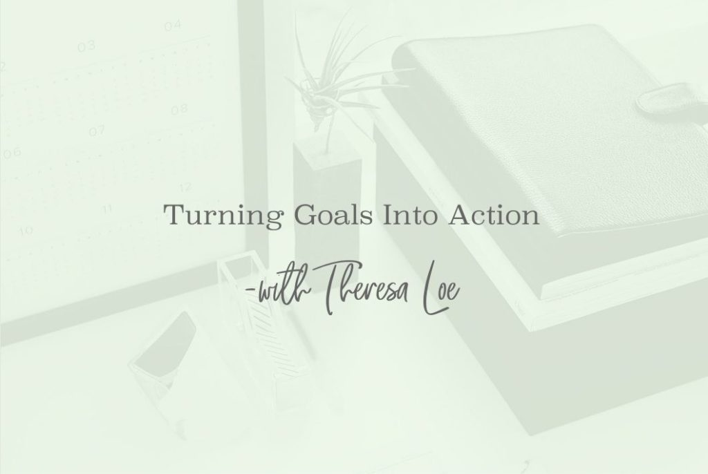 SS 09 Turning Goals Into Action - www.Theresaloe.com
