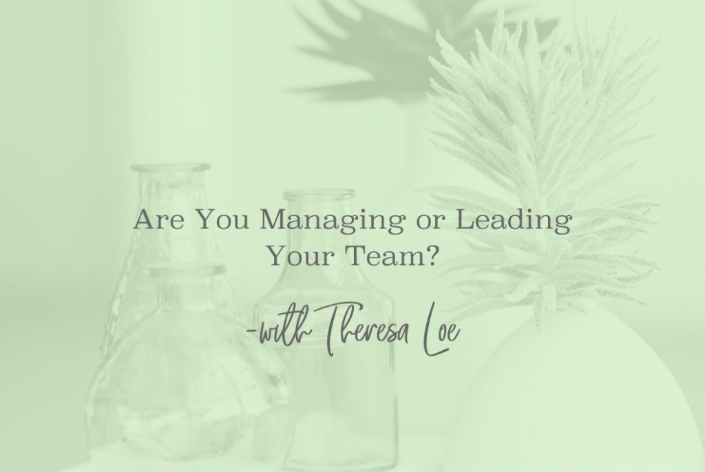 Are You Managing Or Leading Your Team - www.Theresaloe.com