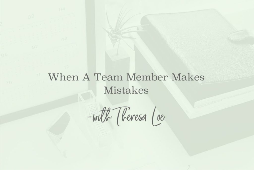SS 15 When A Team Member Makes Mistakes - www.TheresaLoe.com