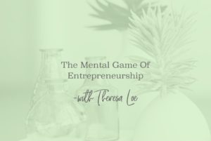 SS 17 The Mental Game Of Entrepreneurship - www.TheresaLoe.com