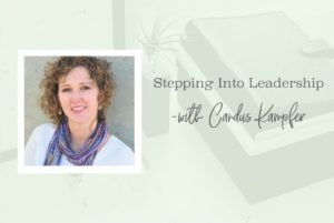 SS 18 Stepping Into Leadership Candus Kampfer - www.TheresaLoe.com