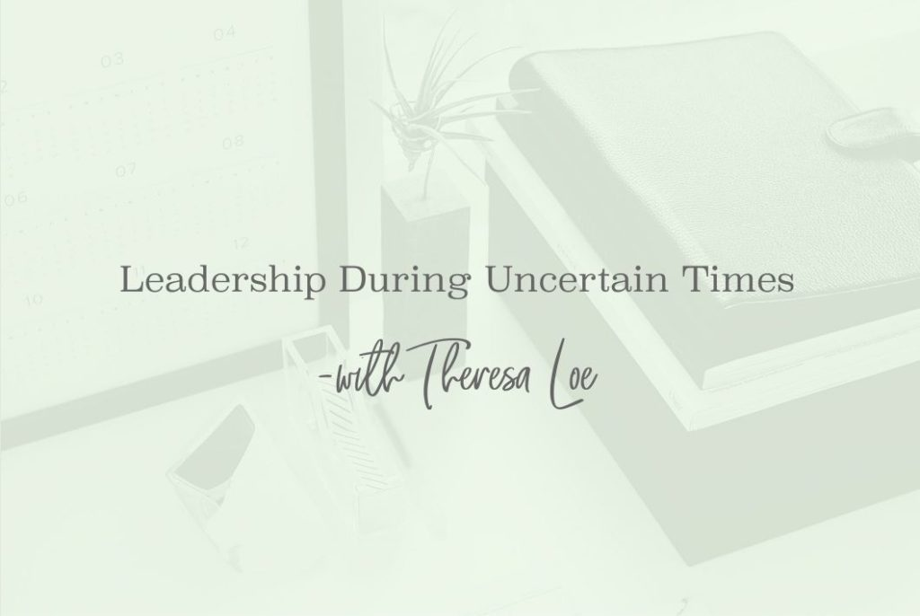 SS 24 Leadership During Uncertain Times - www.TheresaLoe.com