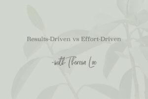 SS 109 Results-Driven vs Effort-Driven - www.TheresaLoe.com