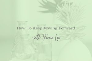 SS 26 How To Keep Moving Forward - www.ThersaLoe.com