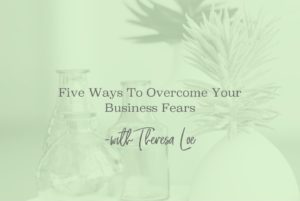 SS 29 Overcoming Your Business Fears - www.TheresaLoe.com