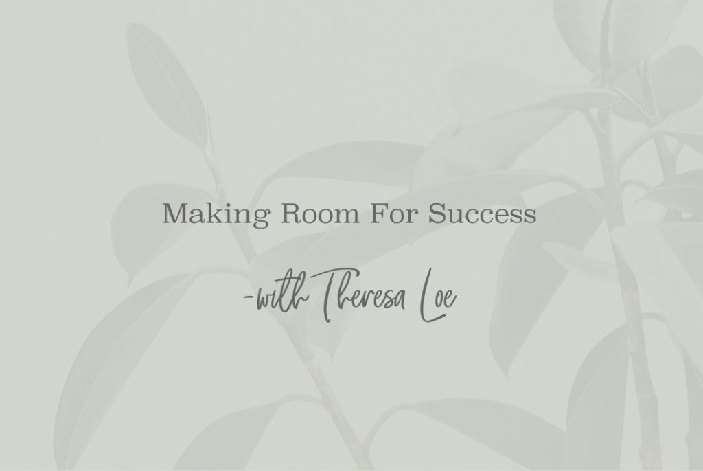 SS 31 Making Room For Success - www.TheresaLoe.com