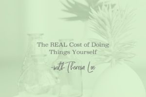 SS 32 The REAL Cost of Doing It Yourself - www.TheresaLoe.com