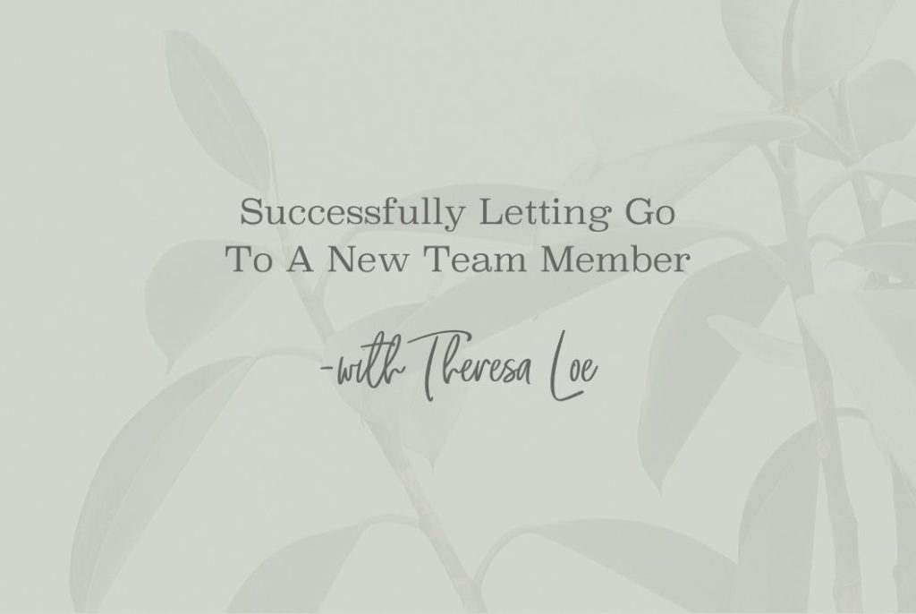 SS 40 Successfully Letting Go To A New Team Member - www.TheresaLoe.com