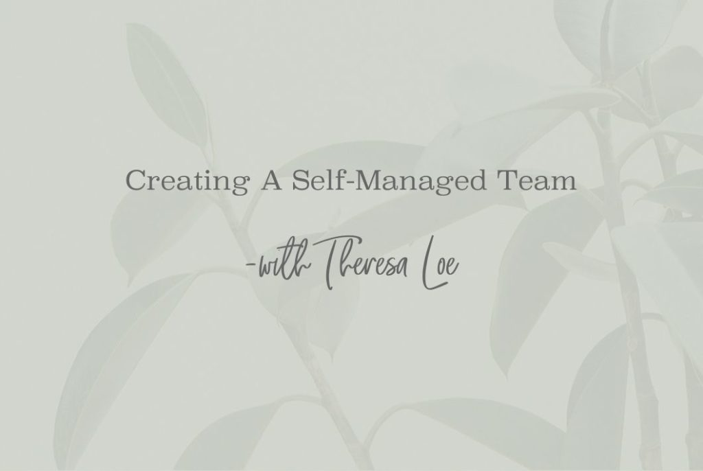 SS 46_Creating A Self-Managed Team - www.TheresaLoe.com