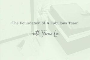 SS 48 The Foundation of A Fabulous Team - www.TheresaLoe.com
