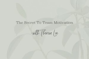 SS 52 The Secret To Team Motivation - www.TheresaLoe.com