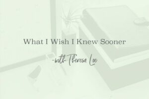 SS 54 What I Wish I Knew Sooner - www.TheresaLoe.com