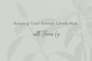 SS 55 Keeping Your Energy Levels High - www.TheresaLoe.com