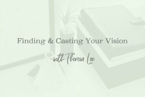 SS 57 Finding & Casting Your Vision - www.TheresaLoe.com