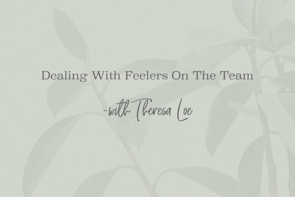 SS 58 Dealing With Feelers On The Team - www.TheresaLoe.com
