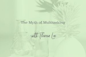 SS 59 The Myth of Multitasking - www.TheresaLoe.com