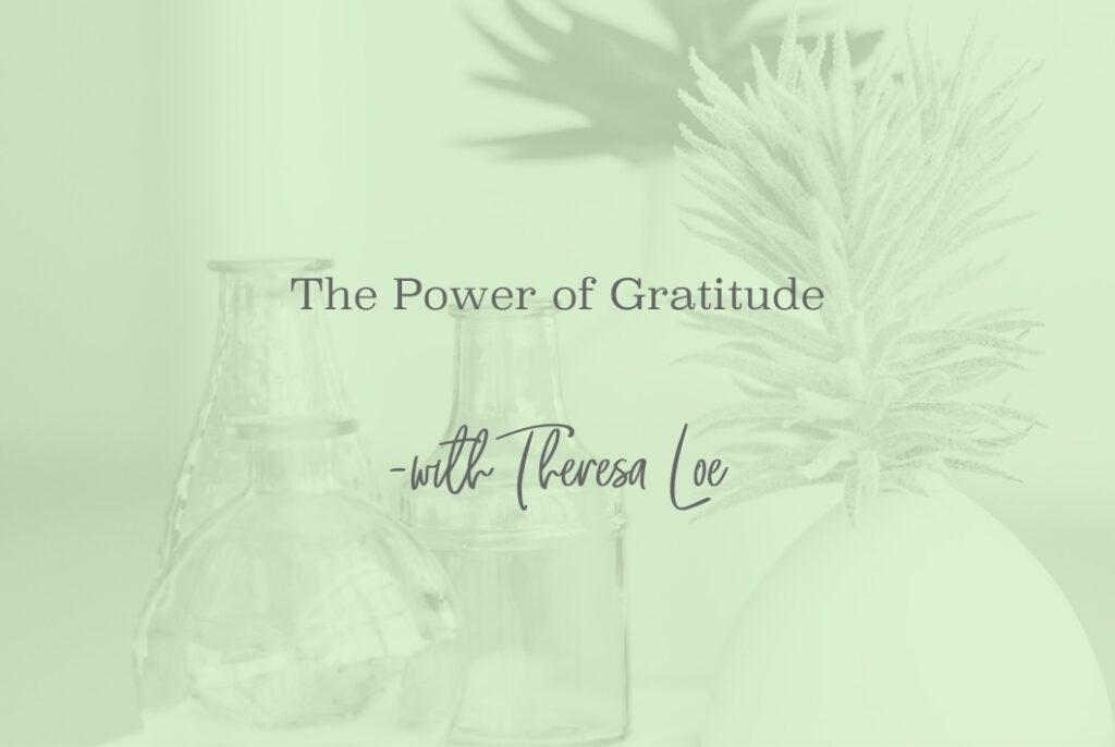 SS 62 The Power of Gratitude - www.TheresaLoe.com