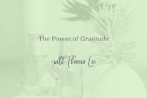 SS 62 The Power of Gratitude - www.TheresaLoe.com