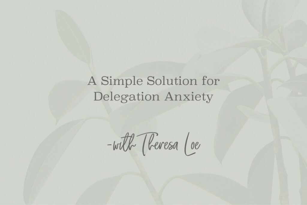 SS 64 A Simple Solution for Delegation Anxiety - www.TheresaLoe.com