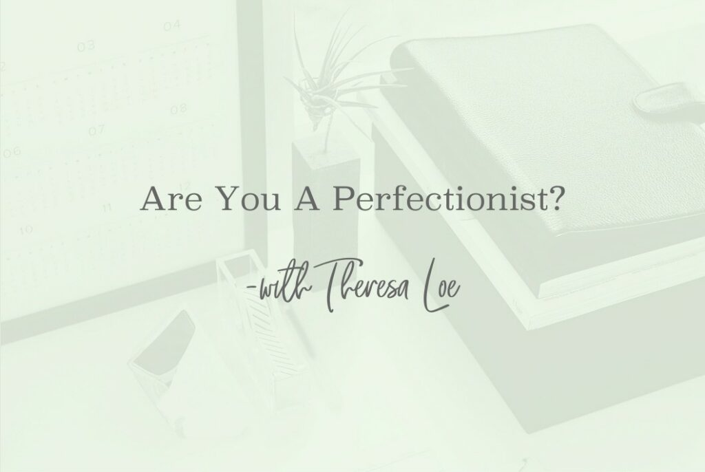 SS 66 Are You A Perfectionist - www.TheresaLoe.com