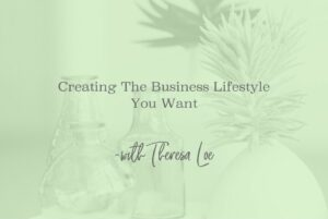 SS 74 Creating The Business Lifestyle You Want - www.TheresaLoe.com
