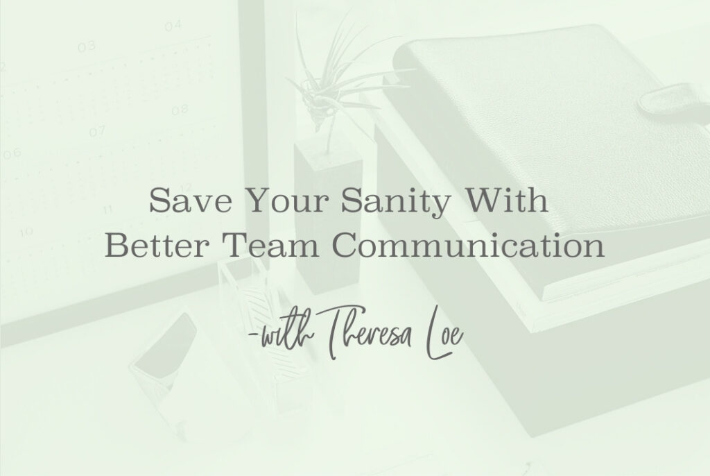 SS 78 Save Your Sanity With Better Team Communication - www.TheresaLoe.com