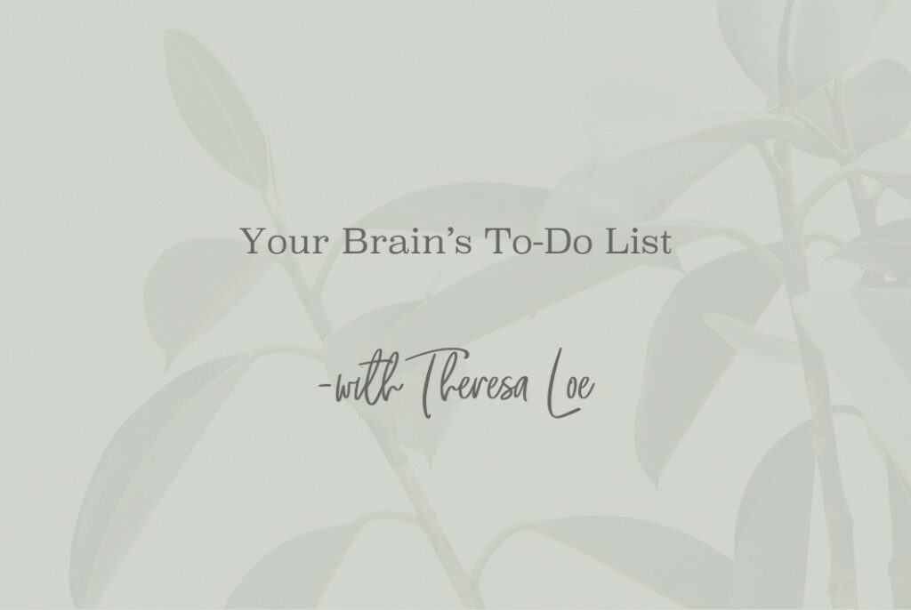 SS 79 Your Brain's To-Do List - www.TheresaLoe.com