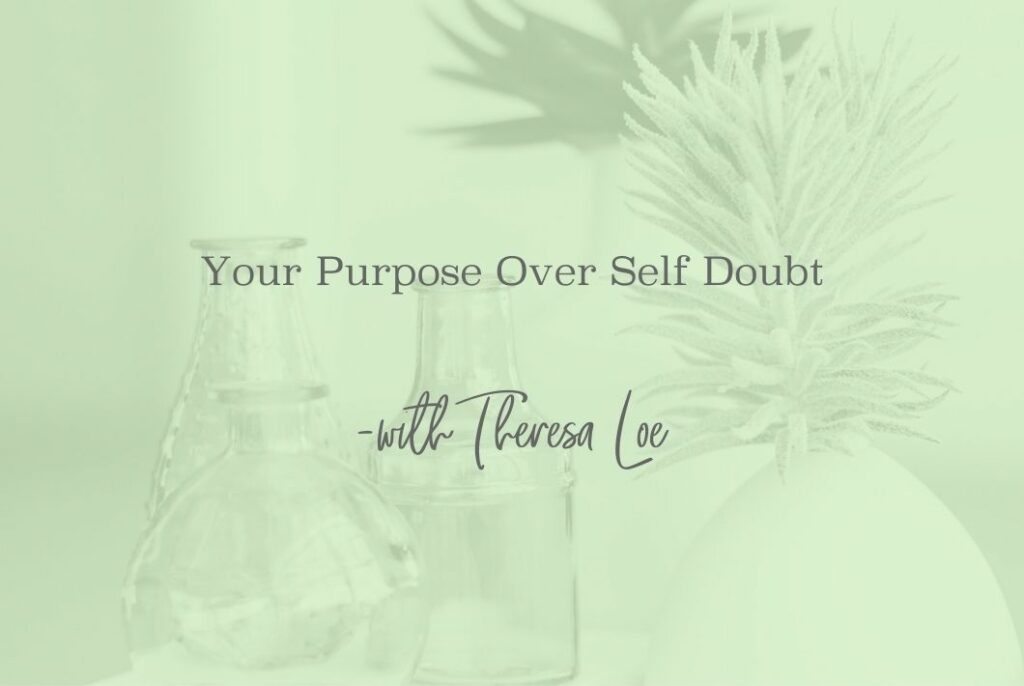 SS 83 Your Purpose Over Self-Doubt - www.TheresaLoe.com