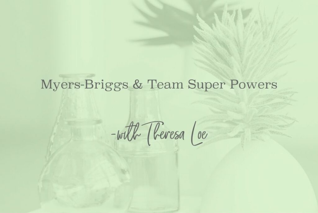 SS 86 Myers-Briggs & Team Super Powers - www.TheresaLoe.com
