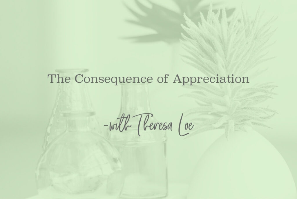 SS 89 The Consequence of Appreciation- www.TheresaLoe.com
