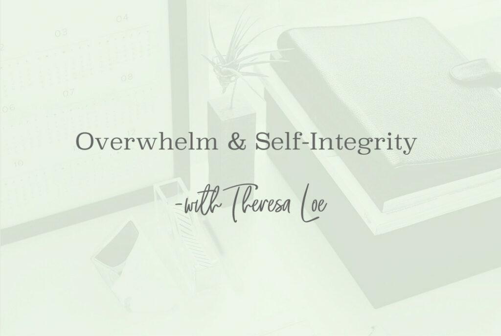 SS 93 Overwhelm & Self-Integrity- www.TheresaLoe.com