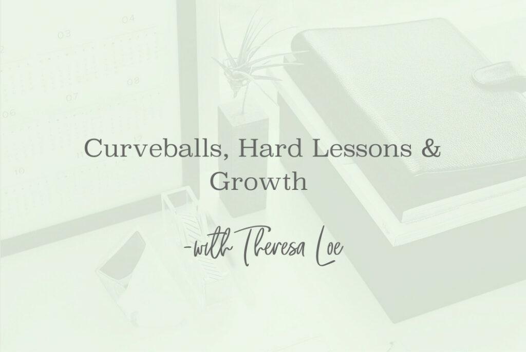 SS 96 Curveballs, Hard Lessons & Growth - www.TheresaLoe.com