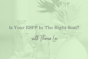 SS 98 Is Your ESFP In The Right Seat - www.TheresaLoe.com