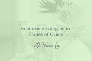 SS 101 Business Strategies in Times of Crisis- www.TheresaLoe.com