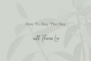 SS 103 How To Slay The Day - www.TheresaLoe.com