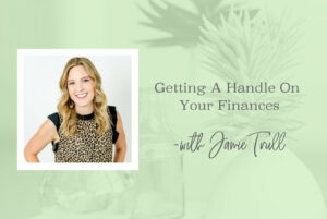 SS 104_Getting A Handle On Your Finances - www.TheresaLoe.com