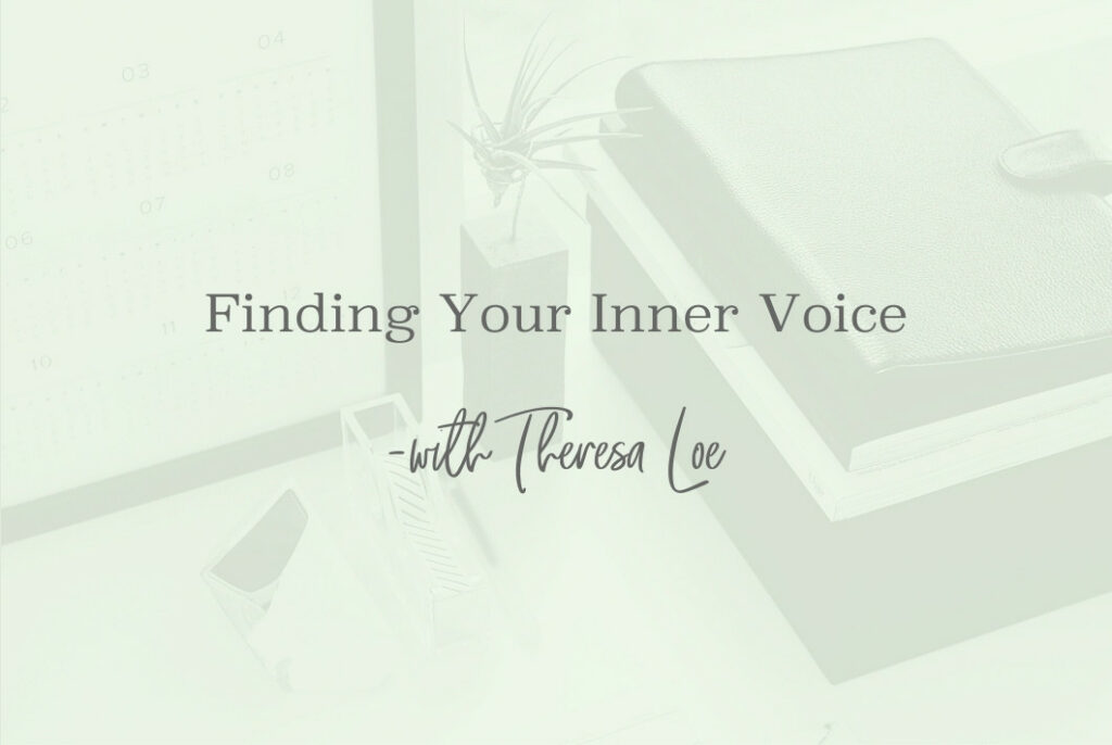SS 105 Finding Your Inner Voice - www.TheresaLoe.com