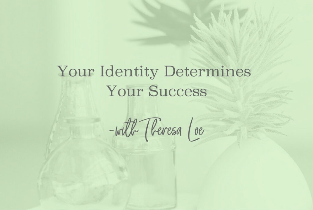SS 110 Your Identity Determines Your Success FB- www.TheresaLoe.com