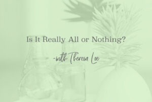SS 113 Is It Really All or Nothing - www.TheresaLoe.com