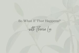 SS 115 Mini So What If That Happens? - www.TheresaLoe.com