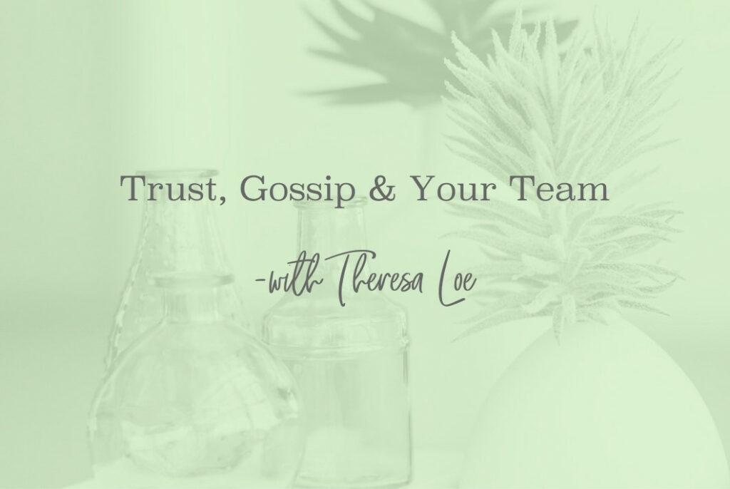 SS 116_Trust, Gossip & Your Team - www.TheresaLoe.com