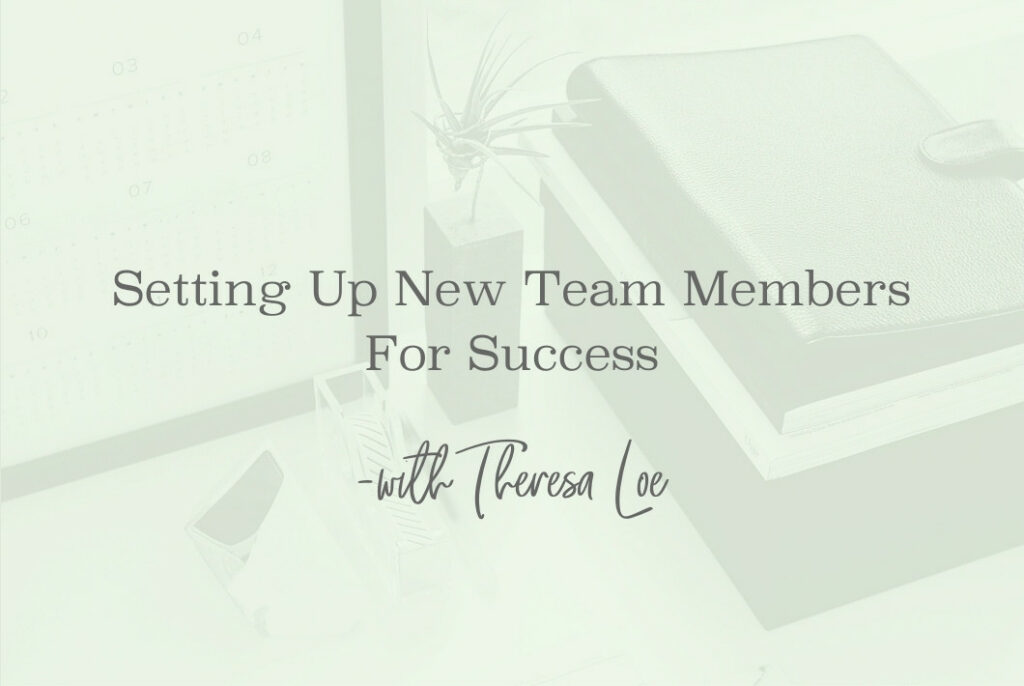 SS 117 Setting Up New Team Members For Success- www.TheresaLoe.com