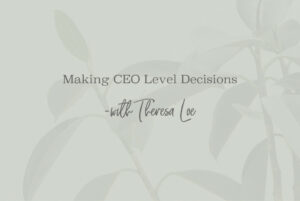 SS 118 Making CEO Level Decisions - www.TheresaLoe.com