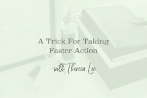 SS 120 A Trick For Taking Faster Action - www.TheresaLoe.com